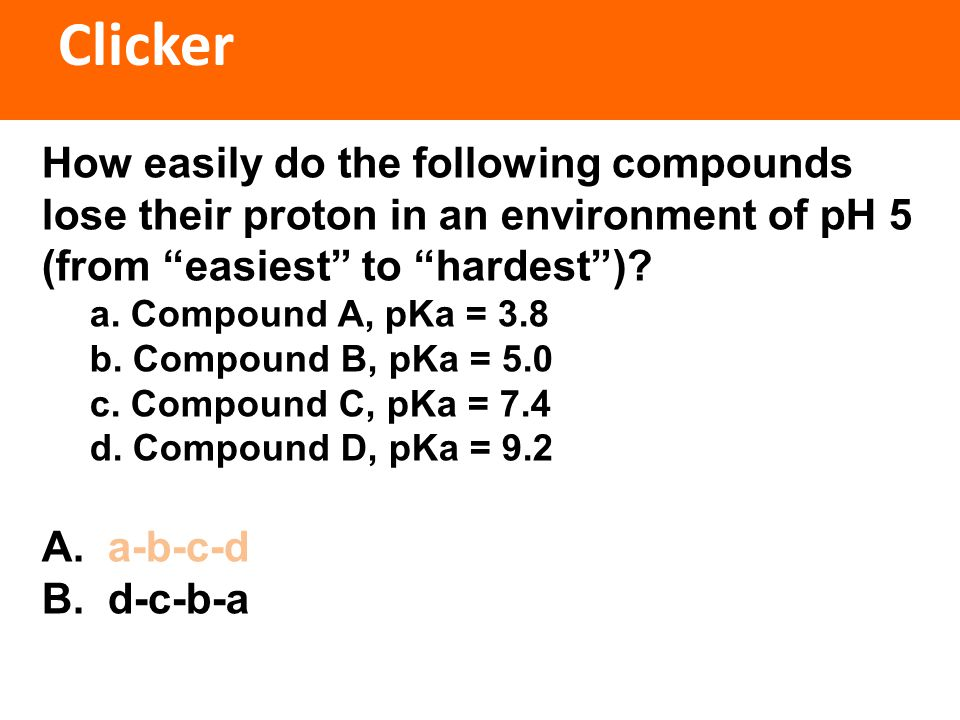 Clicker How easily do the following compounds lose their proton in an environment of pH 5 (from easiest to hardest )