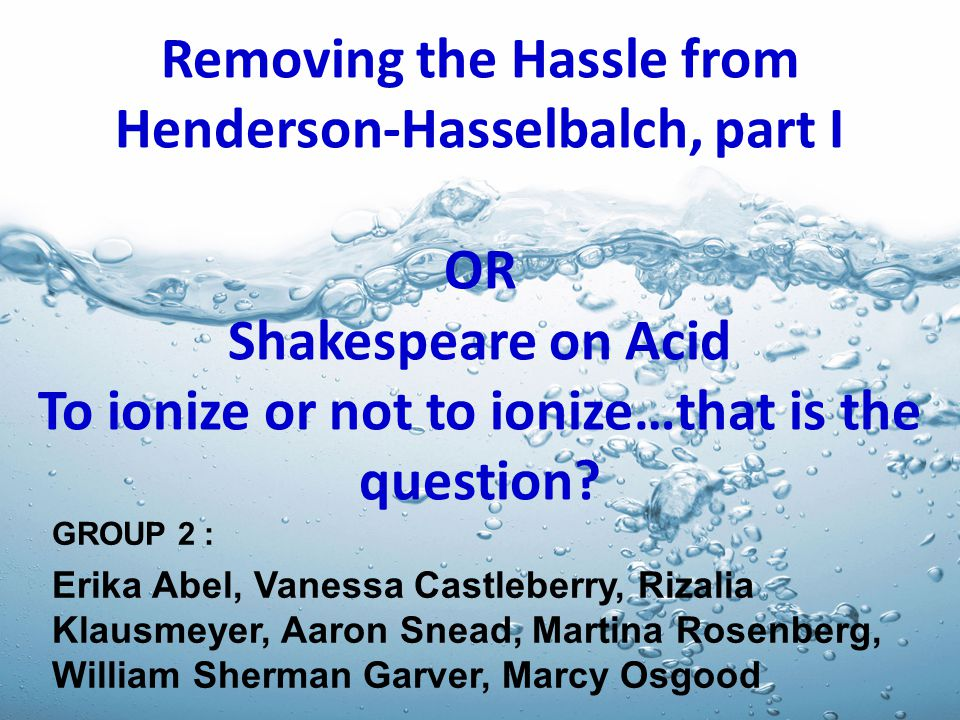 Removing the Hassle from Henderson-Hasselbalch, part I OR Shakespeare on Acid To ionize or not to ionize…that is the question