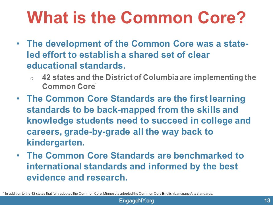 What is the Common Core The development of the Common Core was a state-led effort to establish a shared set of clear educational standards.