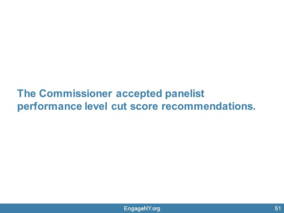 The Commissioner accepted panelist performance level cut score recommendations.