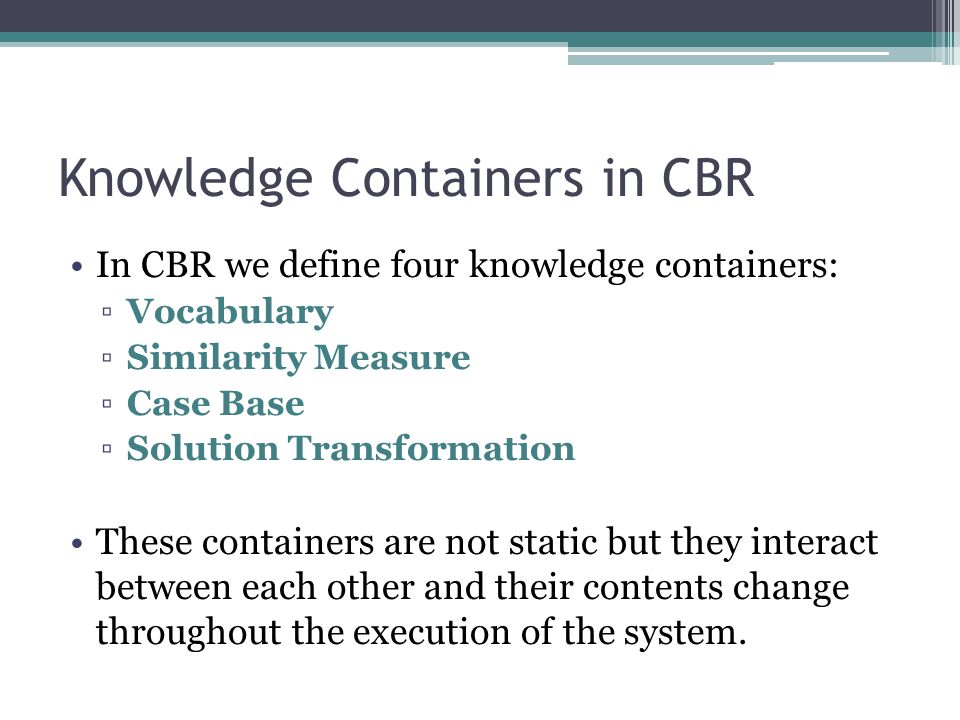 Knowledge Containers in CBR