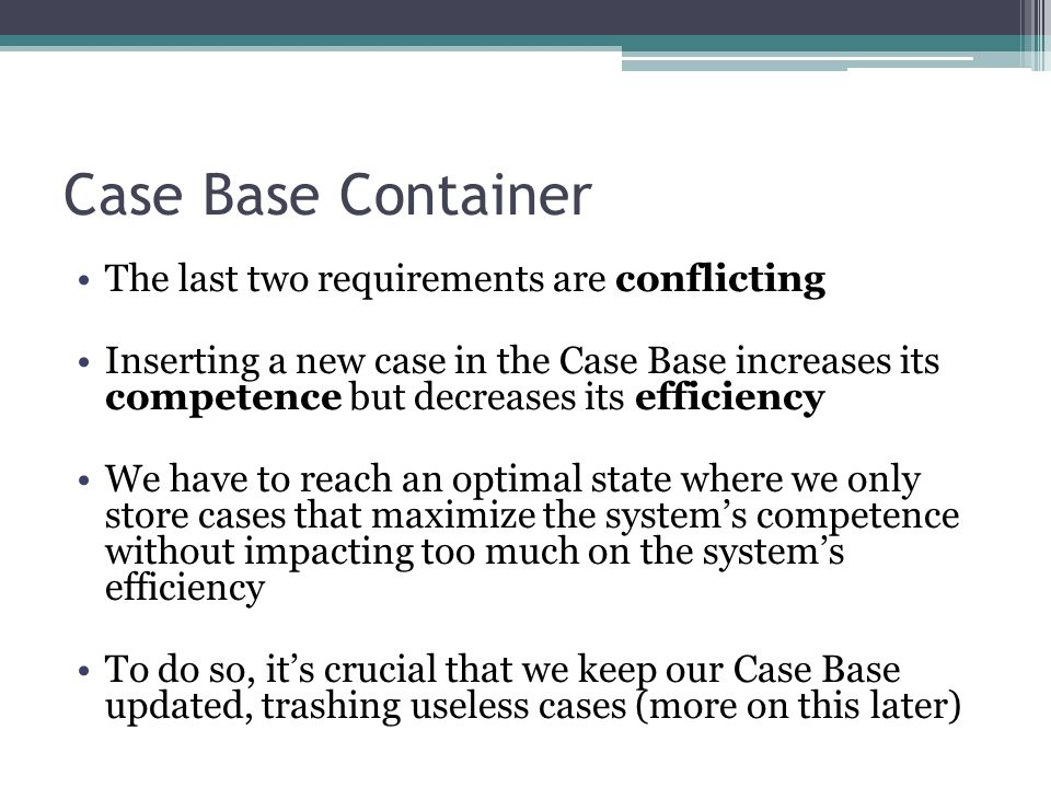 Case Base Container The last two requirements are conflicting