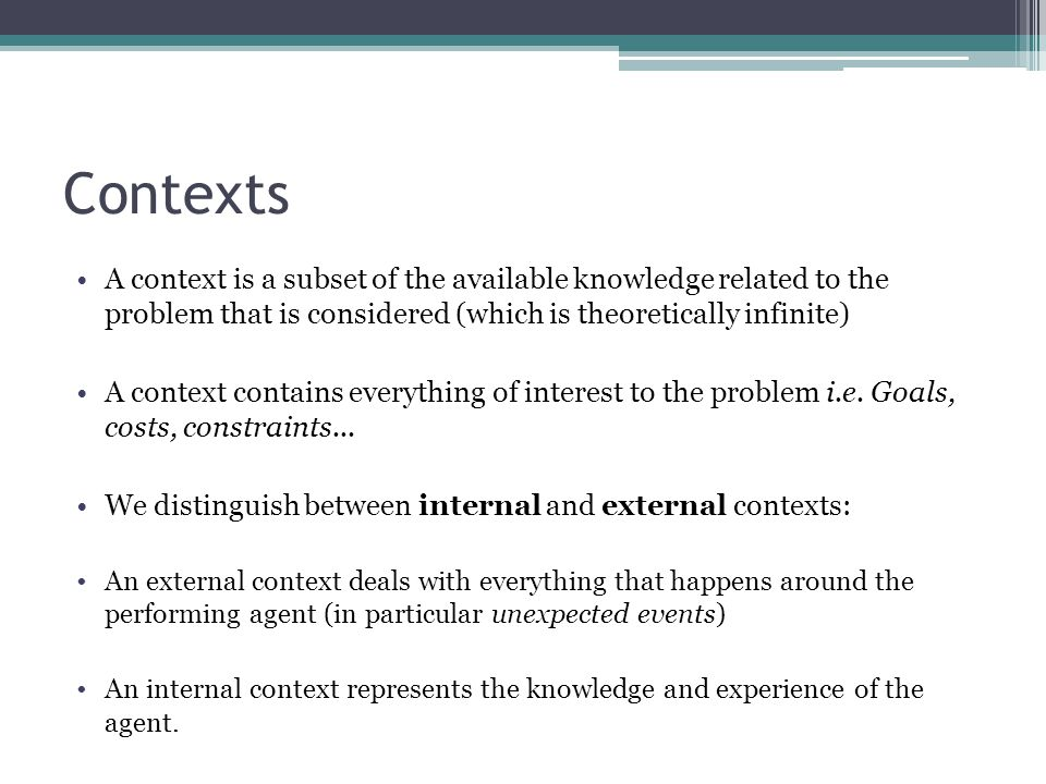 Contexts A context is a subset of the available knowledge related to the problem that is considered (which is theoretically infinite)