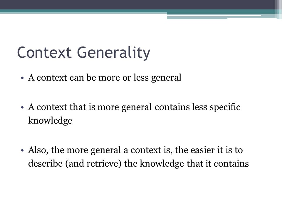 Context Generality A context can be more or less general