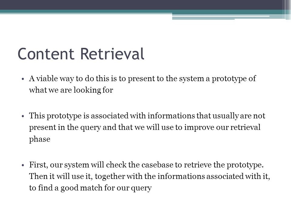 Content Retrieval A viable way to do this is to present to the system a prototype of what we are looking for.