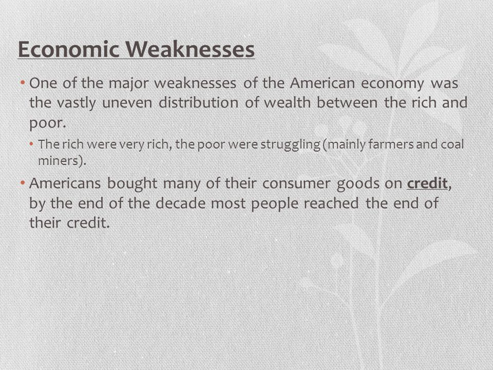 Economic Weaknesses One of the major weaknesses of the American economy was the vastly uneven distribution of wealth between the rich and poor.