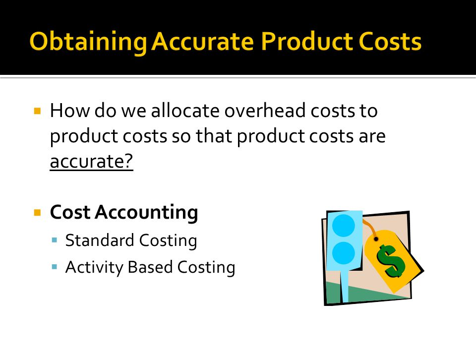 Obtaining Accurate Product Costs