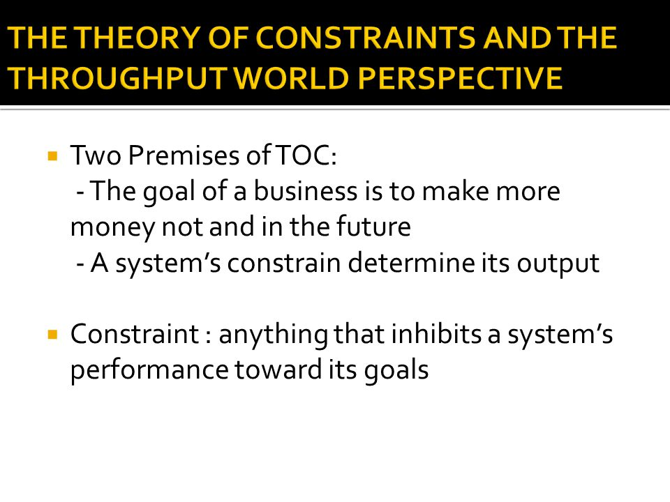 THE THEORY OF CONSTRAINTS AND THE THROUGHPUT WORLD PERSPECTIVE