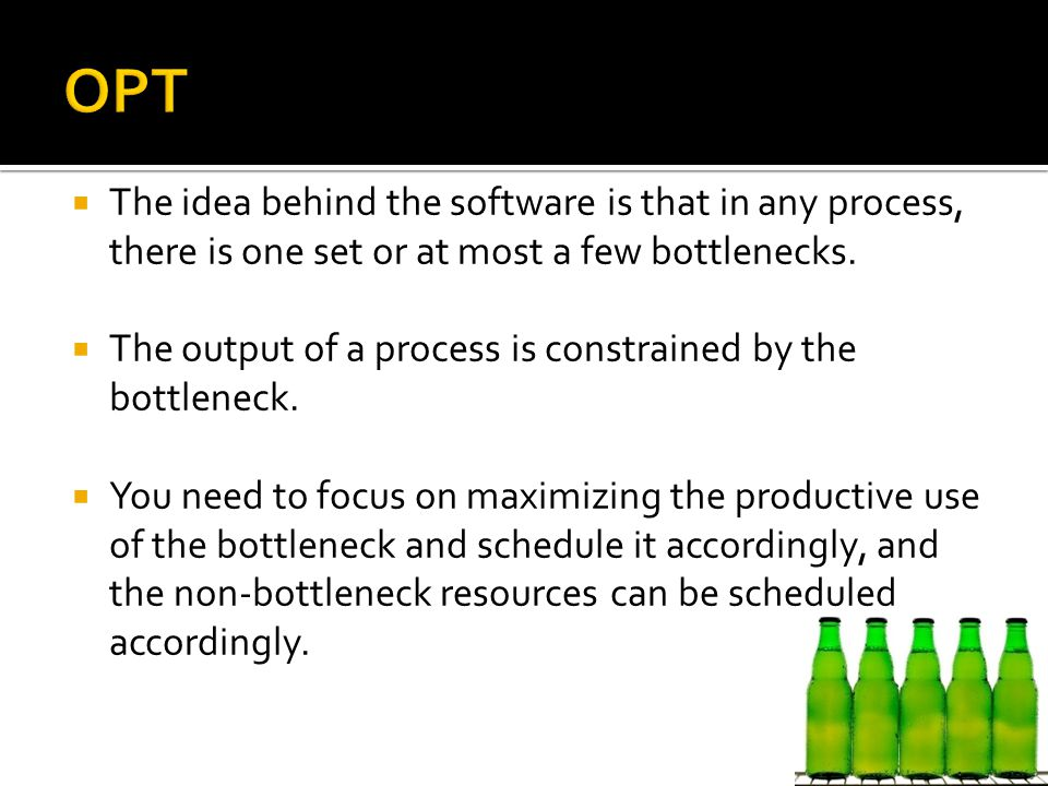 OPT The idea behind the software is that in any process, there is one set or at most a few bottlenecks.