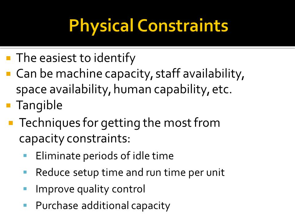 Physical Constraints The easiest to identify