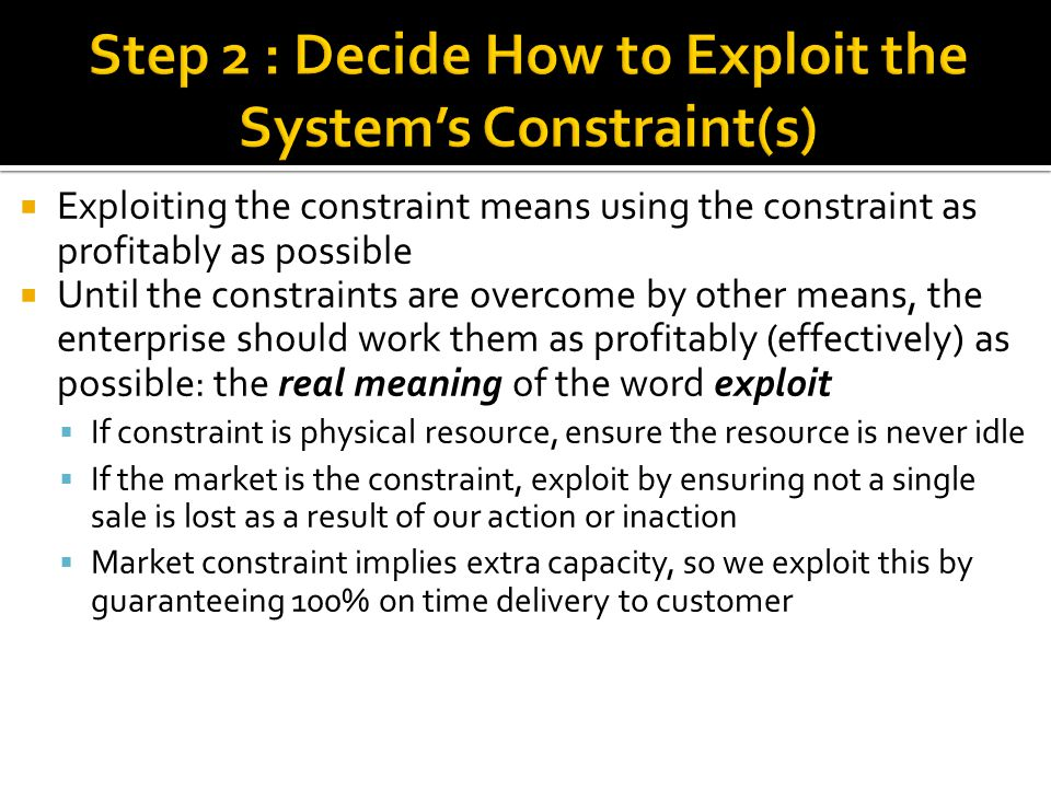 Step 2 : Decide How to Exploit the System's Constraint(s)