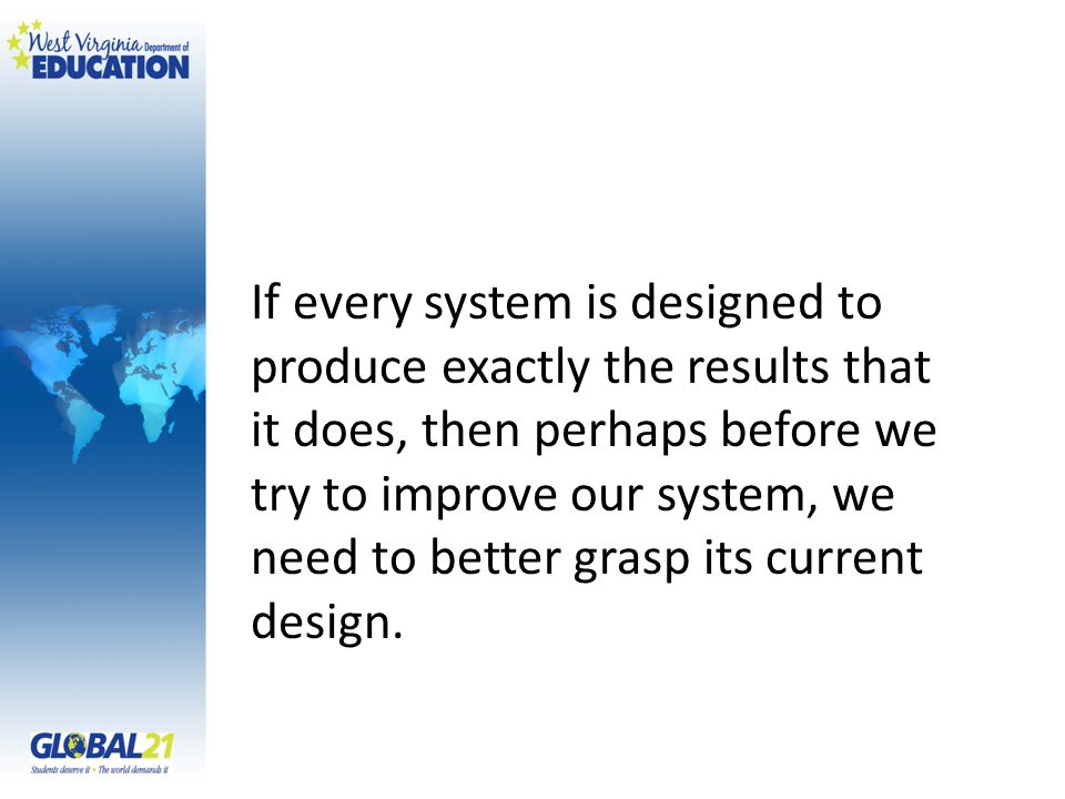 If every system is designed to produce exactly the results that it does, then perhaps before we try to improve our system, we need to better grasp its current design.