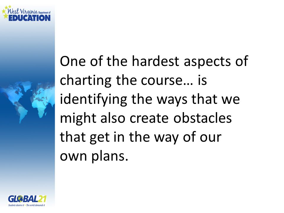 One of the hardest aspects of charting the course… is identifying the ways that we might also create obstacles that get in the way of our own plans.