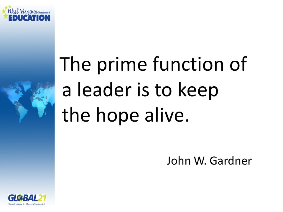 The prime function of a leader is to keep the hope alive.