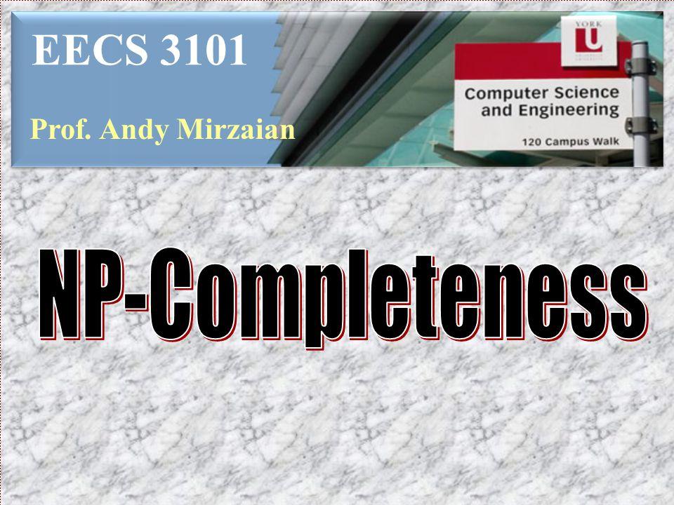 EECS 3101 Prof. Andy Mirzaian NP-Completeness