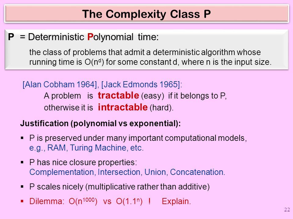 The Complexity Class P P = Deterministic Polynomial time: