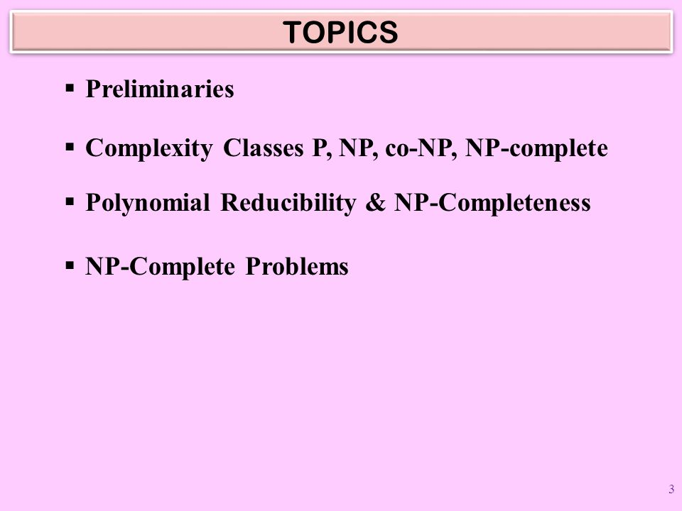 TOPICS Preliminaries Complexity Classes P, NP, co-NP, NP-complete