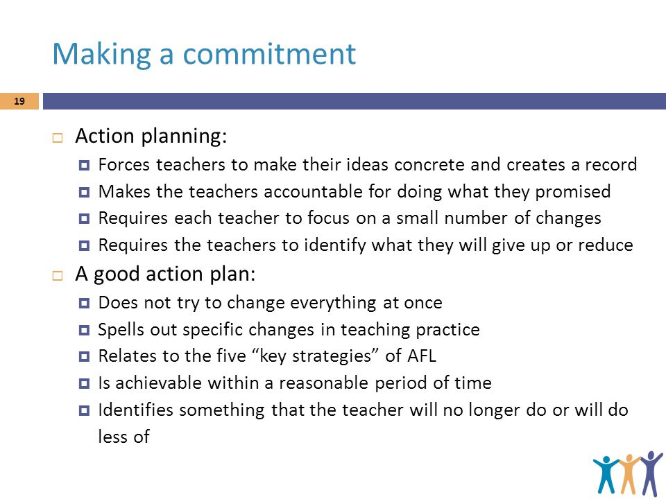 Making a commitment Action planning: A good action plan: