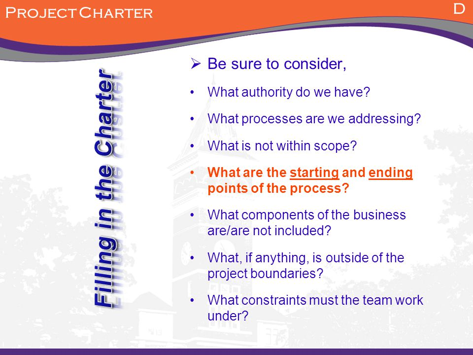 Filling in the Charter D Project Charter Be sure to consider,