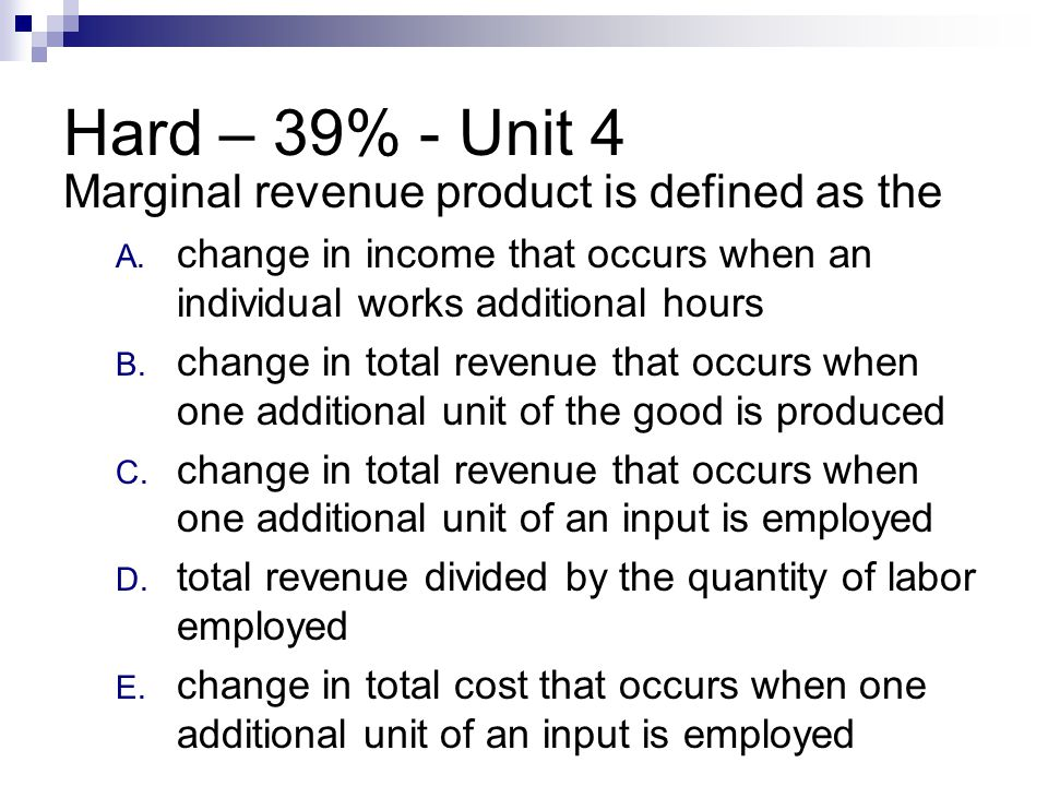 Hard – 39% - Unit 4 Marginal revenue product is defined as the
