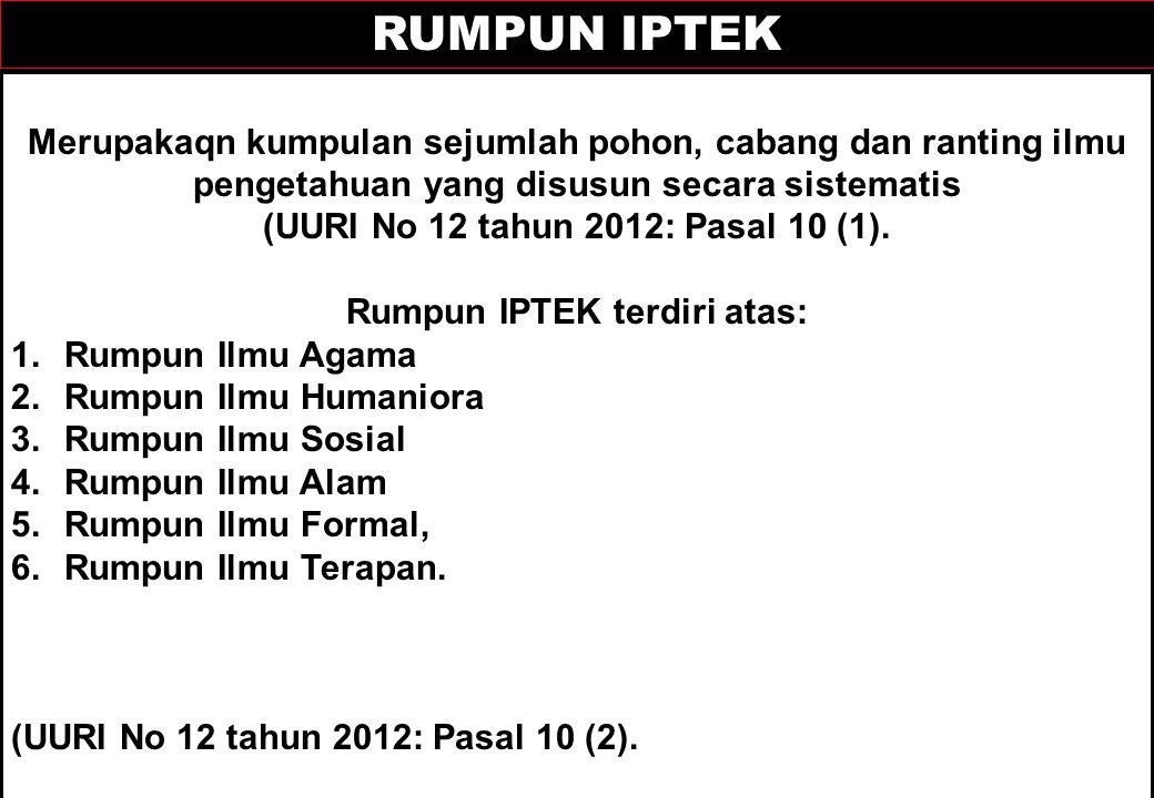 (UURI No 12 tahun 2012: Pasal 10 (1). Rumpun IPTEK terdiri atas: