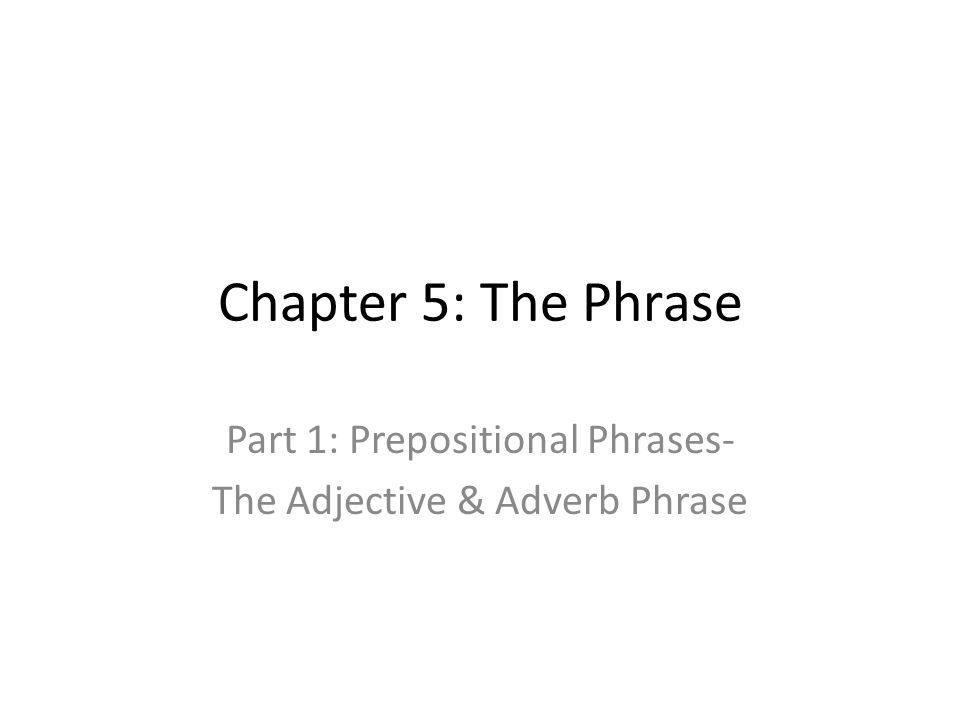 Part 1: Prepositional Phrases- The Adjective & Adverb Phrase