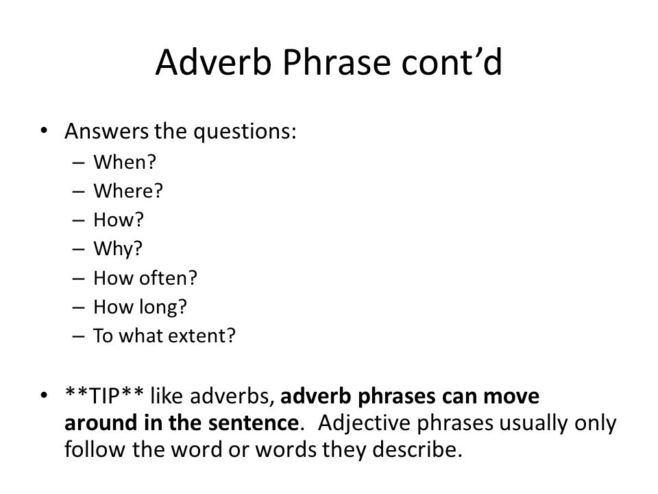 Adverb Phrase cont'd Answers the questions: