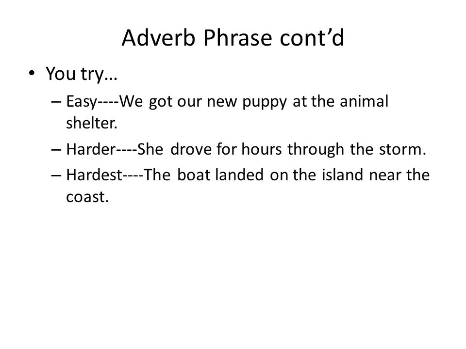 Adverb Phrase cont'd You try…