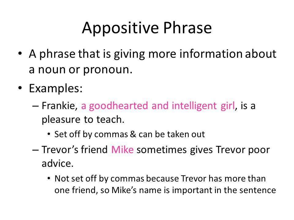 Appositive Phrase A phrase that is giving more information about a noun or pronoun. Examples: