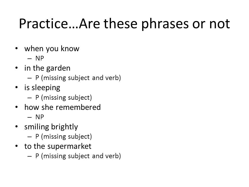 Practice…Are these phrases or not