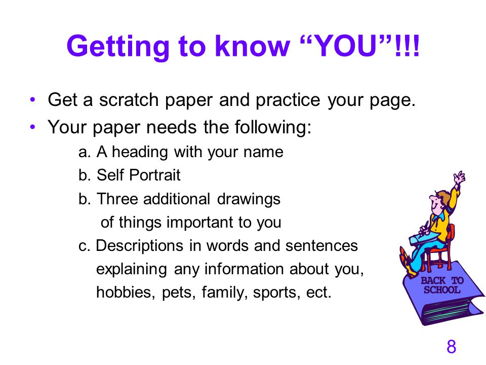 Getting to know YOU !!! Get a scratch paper and practice your page.
