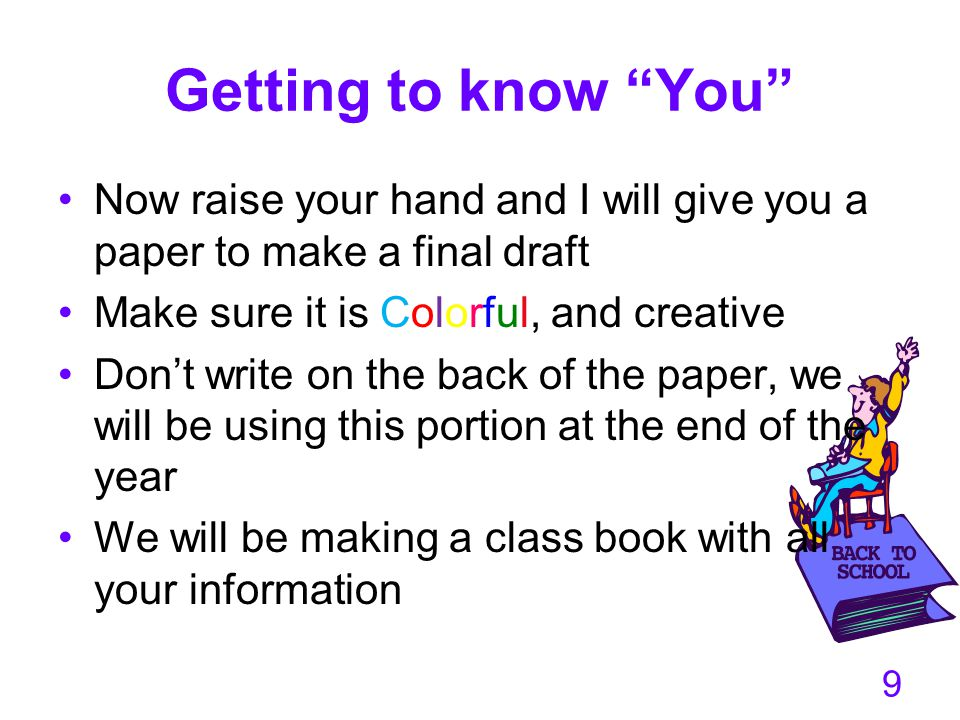 Getting to know You Now raise your hand and I will give you a paper to make a final draft. Make sure it is Colorful, and creative.