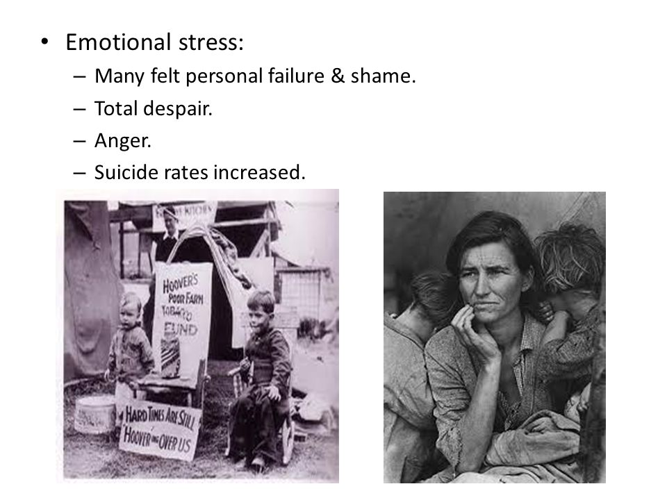 Emotional stress: Many felt personal failure & shame. Total despair.