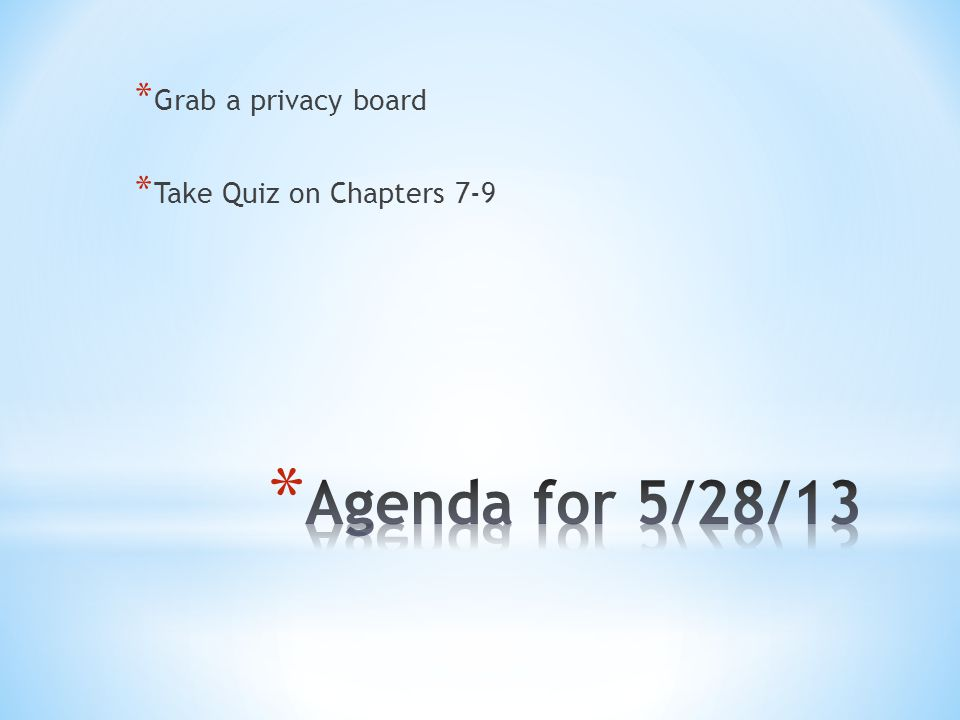 Grab a privacy board Take Quiz on Chapters 7-9 Agenda for 5/28/13