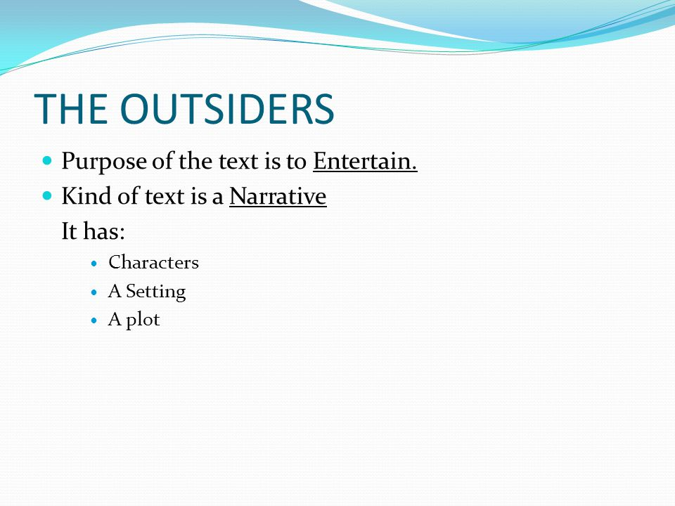 THE OUTSIDERS Purpose of the text is to Entertain.