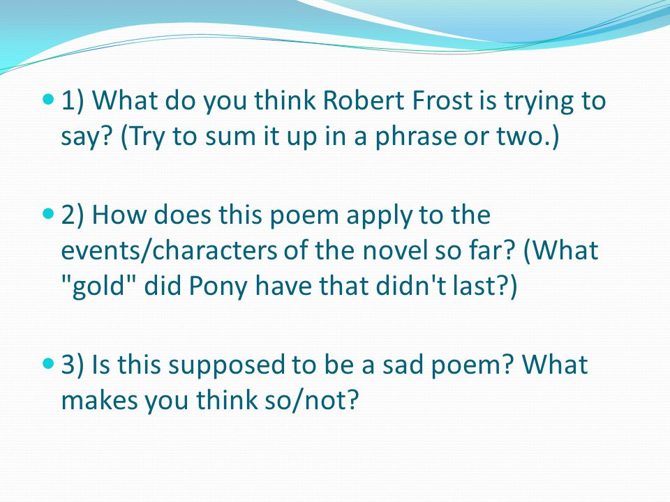1) What do you think Robert Frost is trying to say
