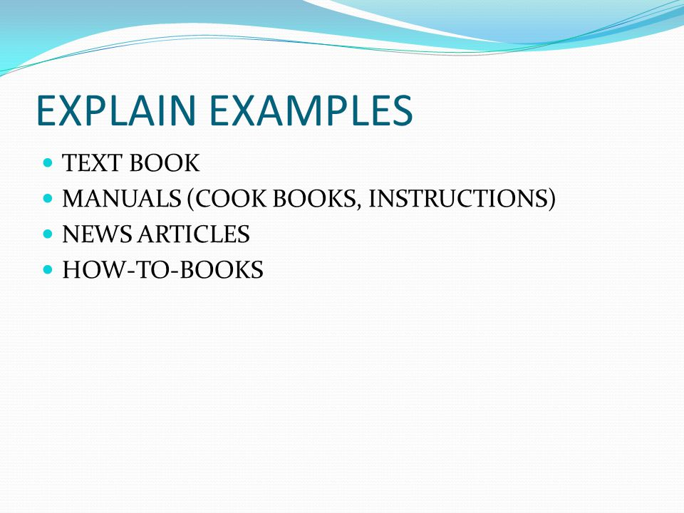 EXPLAIN EXAMPLES TEXT BOOK MANUALS (COOK BOOKS, INSTRUCTIONS)