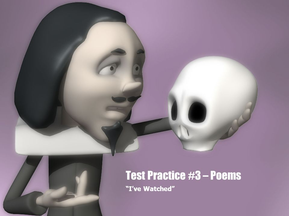 Test Practice #3 – Poems I've Watched