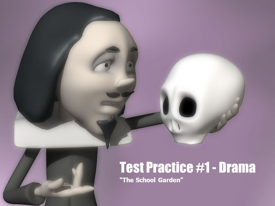 Test Practice #1 - Drama The School Garden