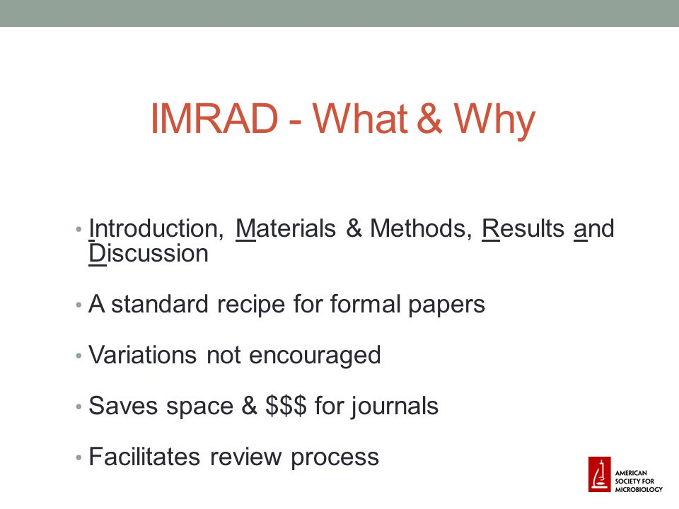 4/14/2017 IMRAD - What & Why. Introduction, Materials & Methods, Results and Discussion. A standard recipe for formal papers.