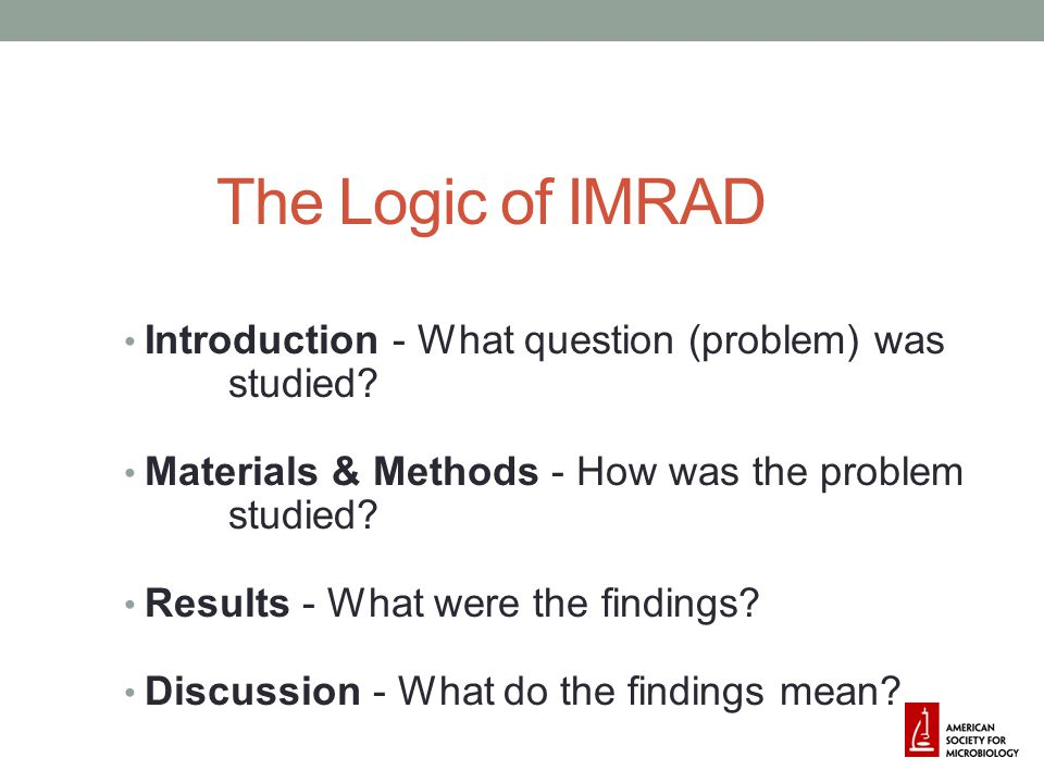 The Logic of IMRAD Introduction - What question (problem) was studied