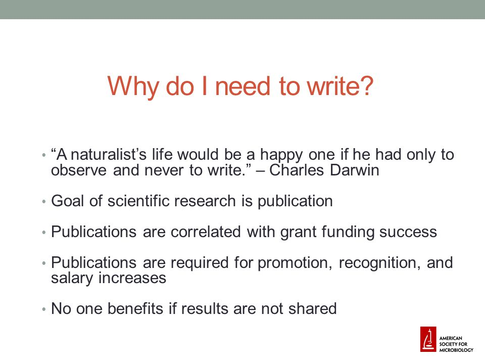 Why do I need to write A naturalist's life would be a happy one if he had only to observe and never to write. – Charles Darwin.