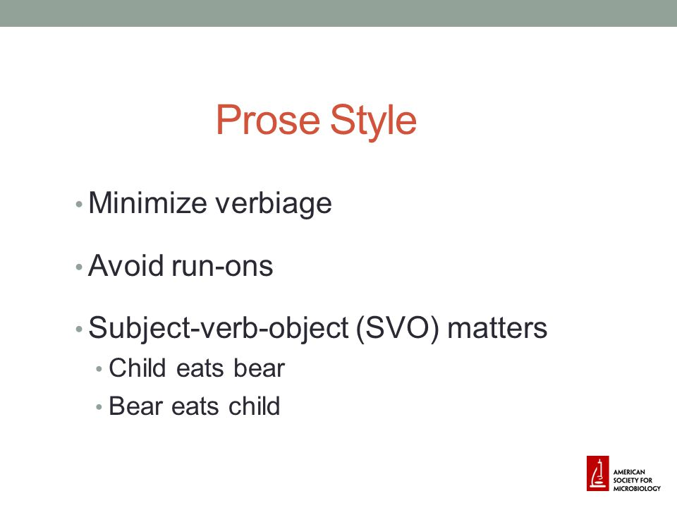 Prose Style Minimize verbiage Avoid run-ons