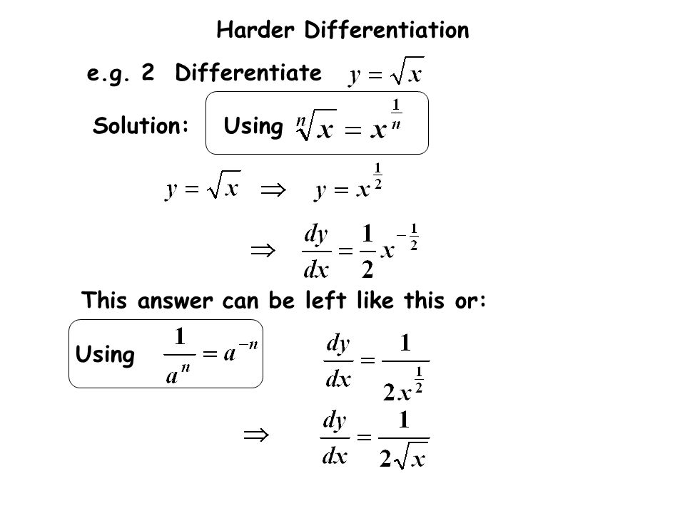 Solution: This answer can be left like this or: e.g. 2 Differentiate Using