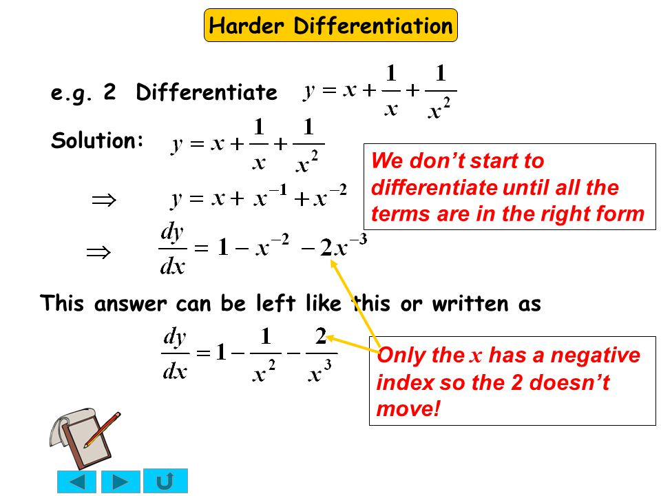e.g. 2 Differentiate Solution: We don't start to differentiate until all the terms are in the right form.