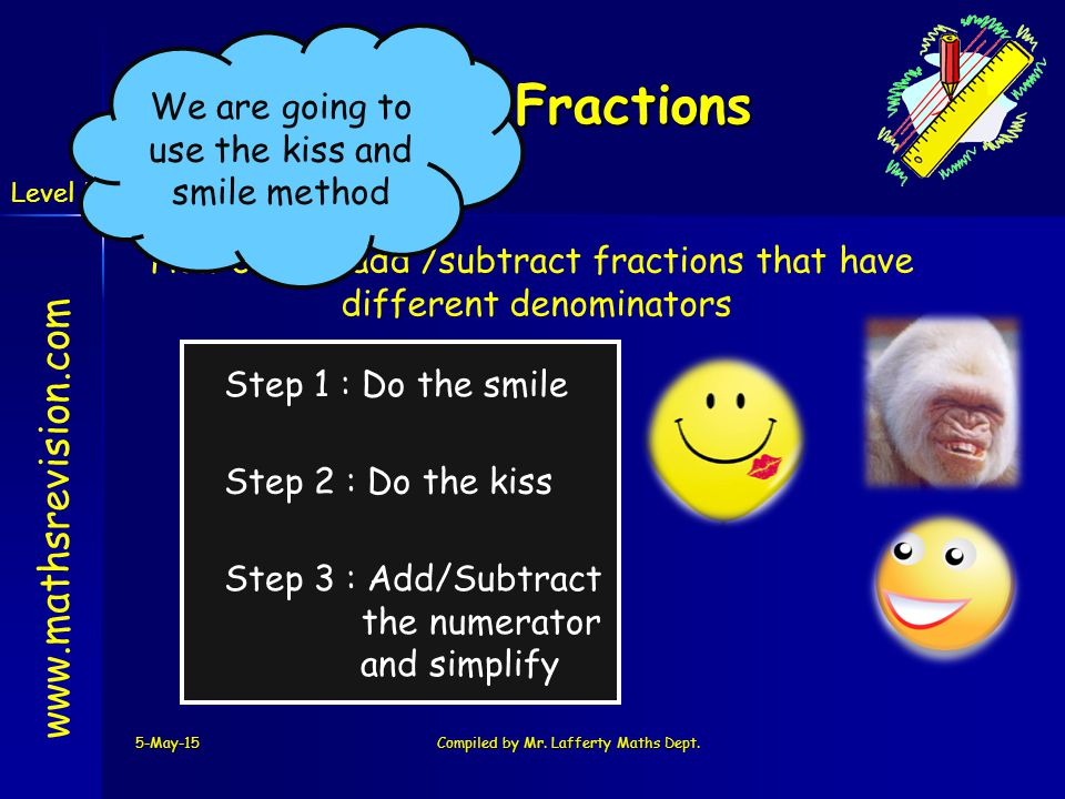 Harder Fractions We are going to use the kiss and smile method