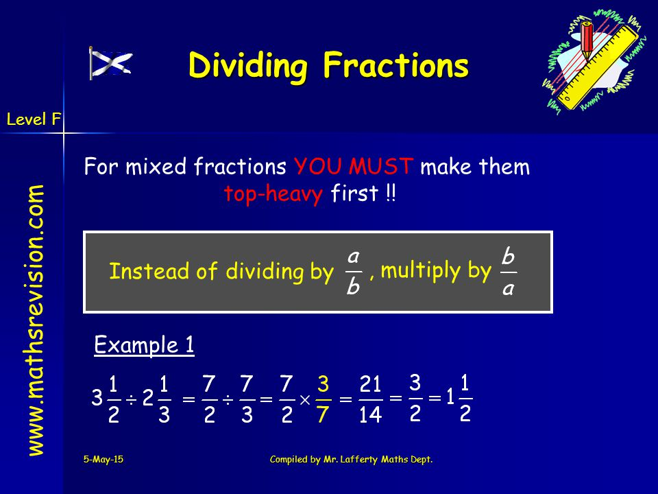 Dividing Fractions For mixed fractions YOU MUST make them