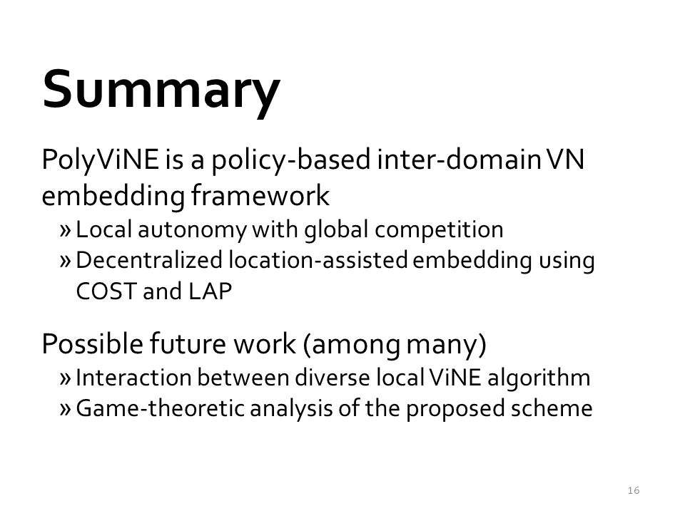 Summary PolyViNE is a policy-based inter-domain VN embedding framework