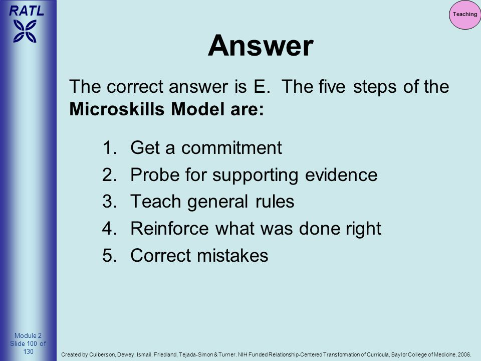 Teaching Answer. The correct answer is E. The five steps of the Microskills Model are: Get a commitment.