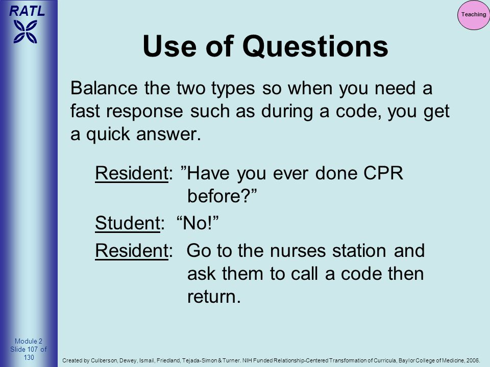 Teaching Use of Questions. Balance the two types so when you need a fast response such as during a code, you get a quick answer.